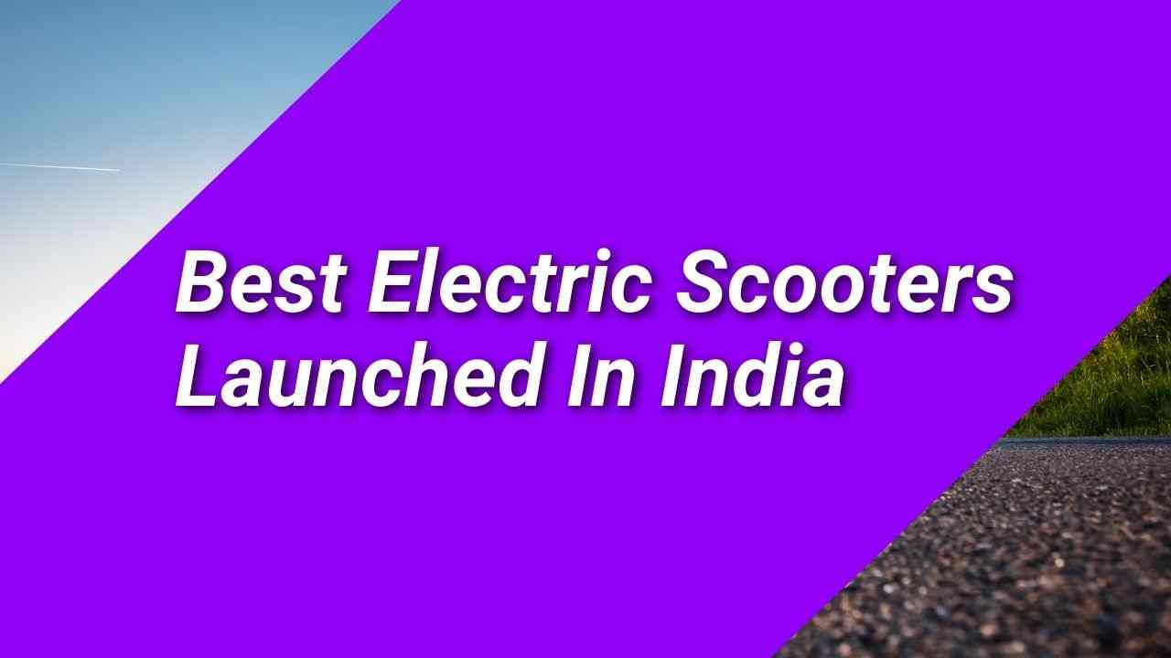 You are currently viewing Best Electric Scooters Launched In India – Price, Specifications