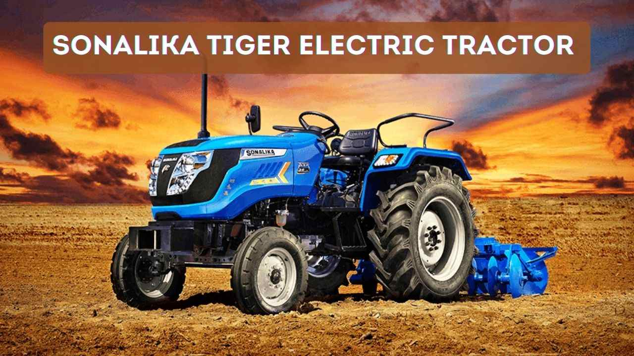 You are currently viewing Sonalika Tiger Electric Tractor Price in India 2021 – Know Other Specifications